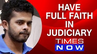 Have full faith in judiciary: Sreesanth