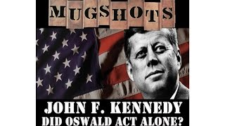 Mugshots: John F. Kennedy - Did Oswald Act Alone?