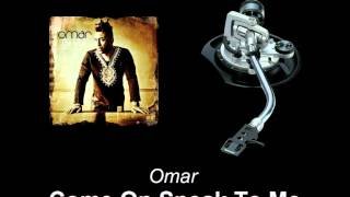 Omar - Come On Speak To Me