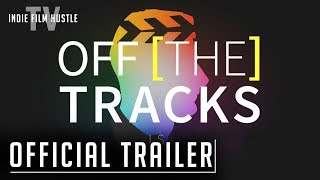 Off the Tracks | Official Trailer | Now Streaming on Indie Film Hustle TV