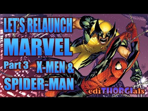 Let's Relaunch Marvel - Part 3 - The X-Men and Spider-Man - ediTHORGIals