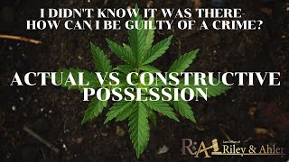 I didn't know it was there- how can I be guilty of a crime? Actual vs Constructive Possession