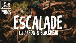 lil aaron &amp blackbear - ESCALADE (Lyrics)