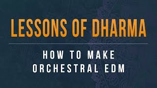 Lessons of Dharma: How To Make Orchestral EDM