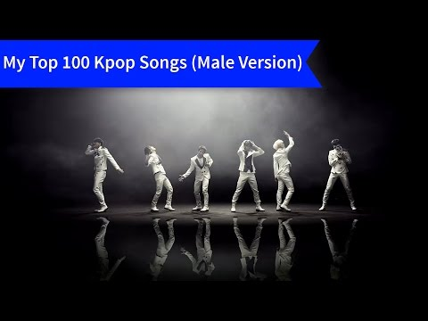 My Top 100 Kpop Songs (Male Artist/Group Version)