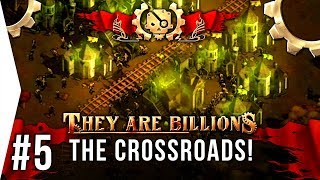 Doom Town! - They Are Billions ► #5 The Crossroads - [TAB New Empire Campaign Gameplay]