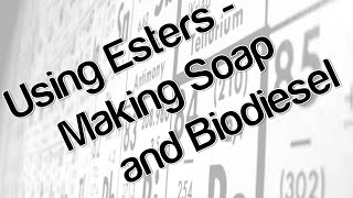 Using esters - making soap and biodiesel
