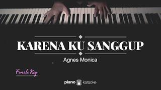 Karena Ku Sanggup (Female Key) Agnes Monica (Karaoke Piano Cover)