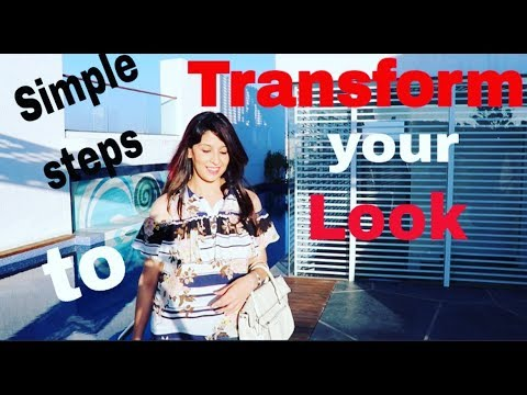 CHANGE YOUR LOOK | SIMPLE STEPS | TRANSFORMATION