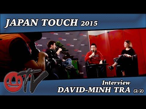 JAPAN TOUCH 2015 • Interview • DAVID-MINH TRA (Partie 2)