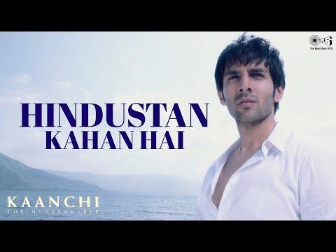 Hindustan Kahan Hai Song Video - Kaanchi | Kartik Aaryan, Mishti | Sukhwinder Singh, Mohit Chauhan