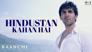 Hindustan Kahan Hai Song Kaanchi | Kartik Aaryan, Mishti | Sukhwinder Singh, Mohit Chauhan
