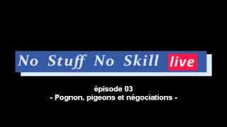 NSNS Live Ep.03 - Pognon, pigeons et négociations