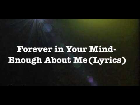 Forever in Your Mind- Enough About Me(Lyrics)