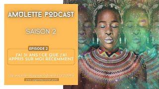 S02EP02: J'AI 31 ANS ! CE QUE J'AI APPRIS SUR MOI RÉCEMMENT | AMULETTE PODCAST