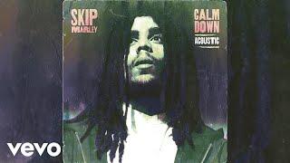 Skip Marley   Calm Down (Acoustic / Audio)