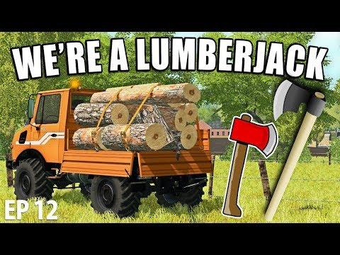 WE'RE A LUMBERJACK  Farming Simulator 17  The Valley The Old Farm  Episode 12