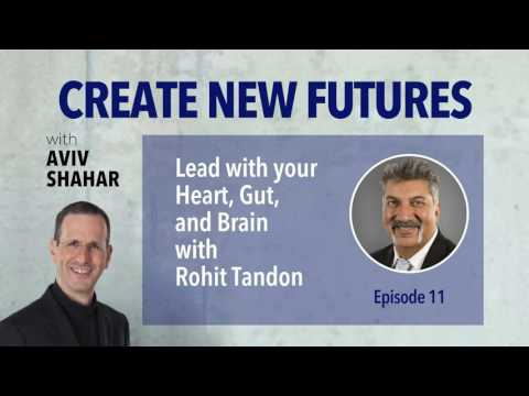 Lead with your Heart, Gut, and Brain with Rohit Tandon - Episode 11