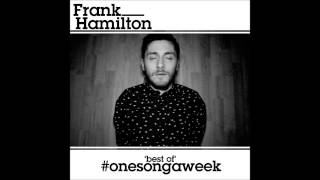 Frank hamilton - If I Die Tomorrow (With Secret Song!)  - (Best Of #OneSongAWeek Album) HIGH QUALITY