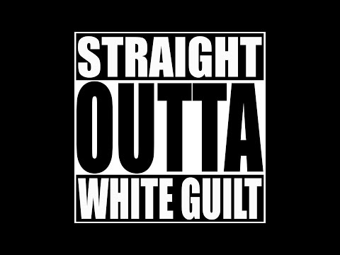 Why White Guilt Is Such An Effective Weapon