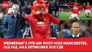 Wednesday's OTB AM: Manchester United after Jose Mourinho, Ole Ole, GAA dethrones soccer