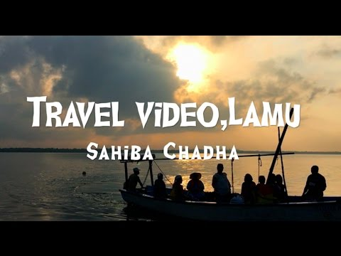 Travel video,Lamu -Sahiba Chadha