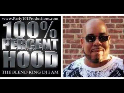 THE BLEND KING DJ I AM PRESENTS: 100% HOOD (A HIP-HOP & R&B MIX TAPE)
