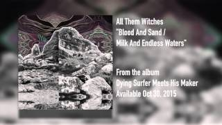 "All Them Witches - ""Blood and Sand / Milk and Endless Waters"" [Audio FULL ALBUM]"