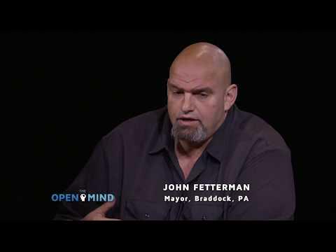The Open Mind: Rust Belt Populism - John Fetterman