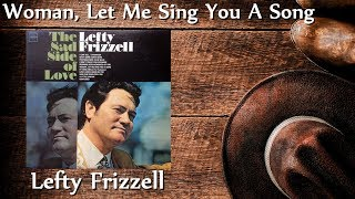 Watch Lefty Frizzell Woman Let Me Sing You A Song video