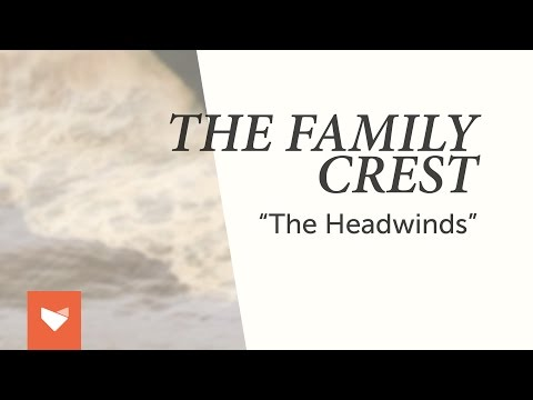 """The Family Crest - """"The Headwinds"""""""