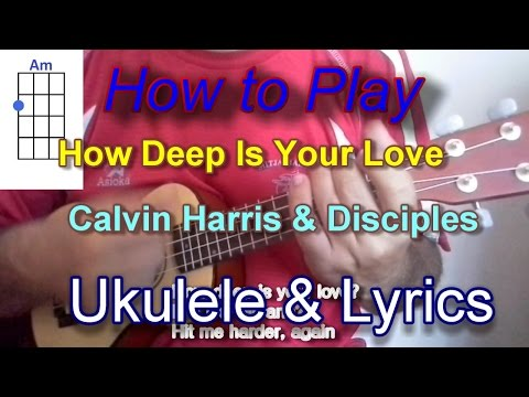 how to play How Deep Is Your Love by Calvin Harris & Disciples Ukulele Guitar Chords