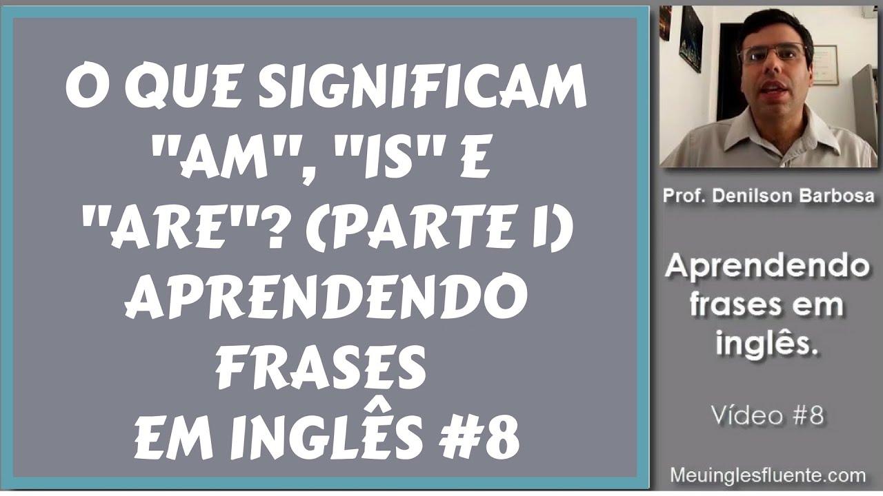 O Que Significam Am Is E Are Parte 1 Aprendendo Frases Em Inglês 8