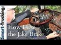 How I Use the Jake Brake