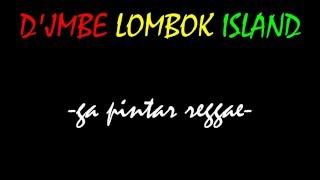 Download Mp3 D'jmbe Lombok Island  - Nggak Pintar Reggae  Full Lyrics