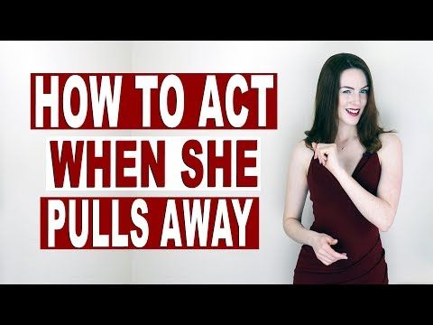 How to act when she pulls away