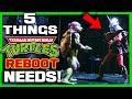 5 Things A Ninja Turtles Movie Reboot MUST HAVE! - TMNT New Movie In Development