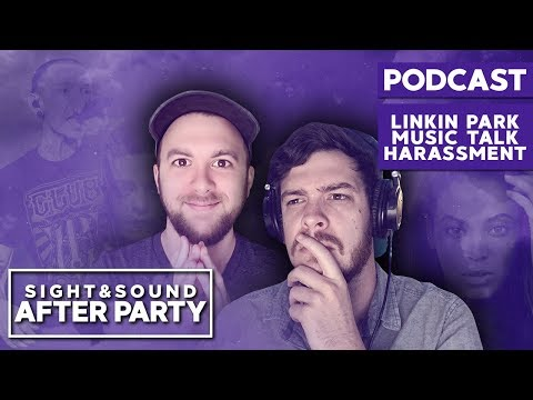 Sight & Sound After Party #10 - Linkin Park, Music Talk, Harassment