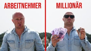 DAS unterscheidet einen ARBEITNEHMER von einem MILLIONÄR!