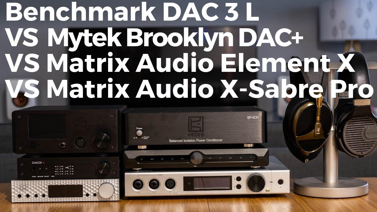 Benchmark DAC 3L VS Mytek Brooklyn DAC+ VS Matrix Audio