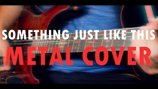 The Chainsmokers & Coldplay - SOMETHING JUST LIKE THIS (Rock/Metal Cover)