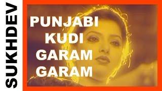 PUNJABI KUDI GARAM GARAM - Official Video - Sukhdev