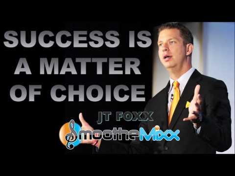 Success Is A Matter of Choice - JT Foxx | Success Music | Smoothe Mixx