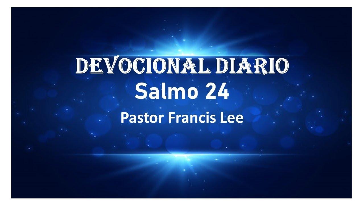Devocional Salmo 24 El Rey De Gloria Francis Lee S Blog