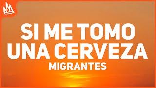 Migrantes - Si Me Tomo Una Cerveza (Letra)