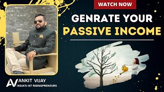 Genrate Your Passive income   By India's Leading & Award Winner Motivational Speaker Ankit Vijah  