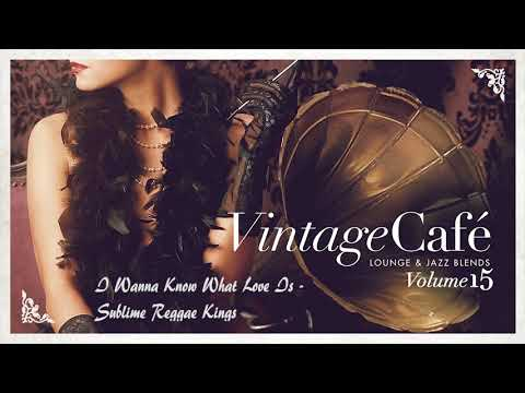 I Want To Know What Love Is - Sublime Reggae Kings  VINTAGE CAFÉ VOL. 15