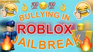 BULLYING KIDS IN ROBLOX JAILBREAK