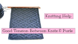 Knitting Help - Good Tension Between Knit and Purl Stitches