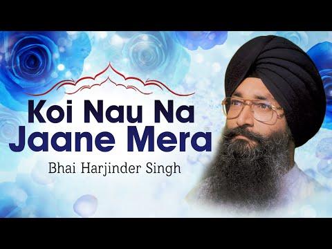 Bhai Harjinder Singh Ji - Koi Nau Na Jaane Mera - Hum Satgur Laley Kandhey